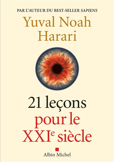 21 leçons pour le XXIe siècle / Yuval Noah Harari | Harari, Yuval Noah (1976-....). Auteur