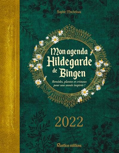 Mon agenda Hildegarde de Bingen 2022 : remèdes, plantes et cristaux pour une année inspirée !