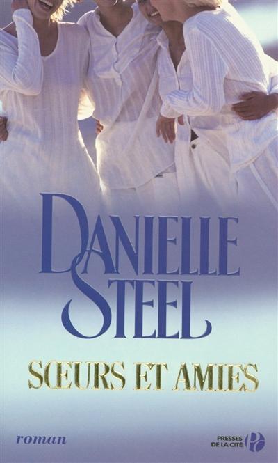 Soeurs et amies : roman / Danielle Steel | Steel, Danielle (1947-....). Auteur