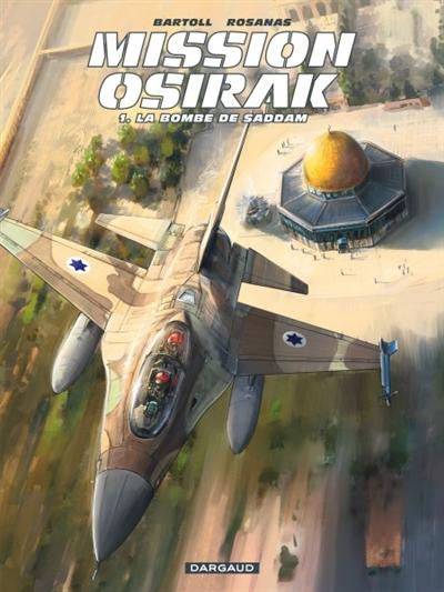 Mission Osirak. Vol. 1. La bombe de Saddam