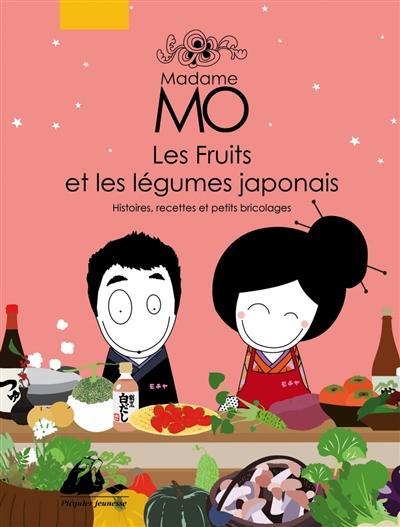Madame Mo, les fruits et les légumes japonais : histoires, recettes et petits bricolages | Lafaye, Agnès. Auteur