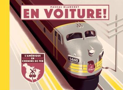En voiture ! : l'Amérique en chemins de fer / Pascal Blanchet | Blanchet, Pascal, auteur, illustrateur