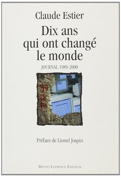 Dix ans qui ont changé le monde : journal 1989-2000