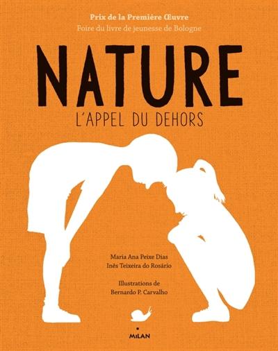 Nature : l'appel du dehors / Maria Ana Peixe Dias, Inês Teixeira do Rosario | Dias, Maria Ana Figueiredo Peixe (1976-....). Auteur
