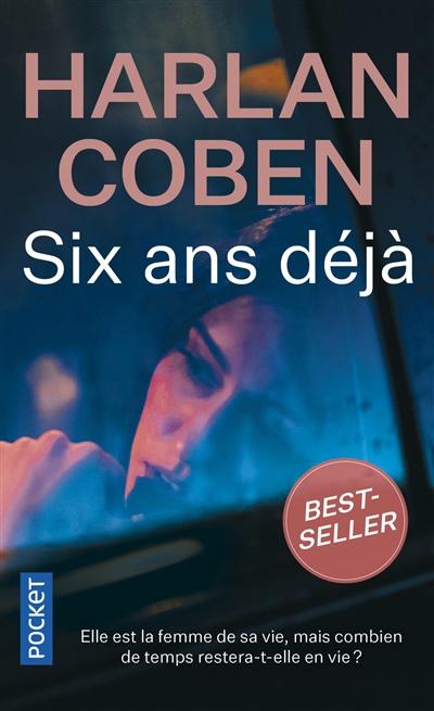 Six ans déjà / Harlan Coben | Coben, Harlan (1962-....). Auteur