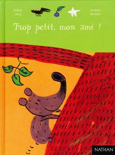 Trop petit, mon ami ! / texte de Didier Lévy   Lévy, Didier (1964-....). Auteur