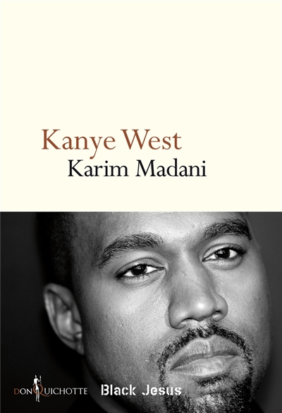 Kanye West : black Jesus | Karim Madani (1972-....). Auteur