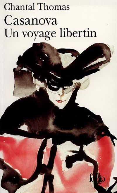 Casanova : un voyage libertin | Chantal Thomas (1945-....). Auteur
