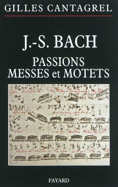 J. S. Bach : passions, messes et motets | Cantagrel, Gilles (1937-....). Auteur