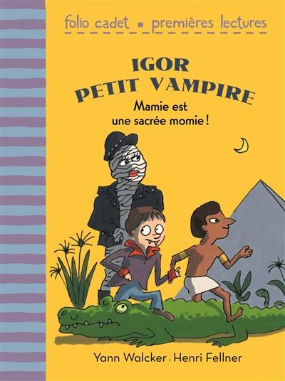 Igor petit vampire. Vol. 4. Mamie est une sacrée momie !