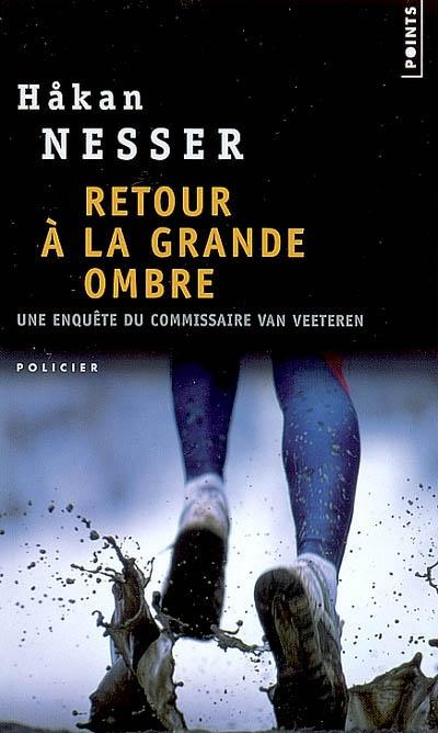 Retour à la grande ombre : roman | Håkan Nesser (1950-....). Auteur