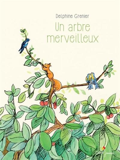 Un arbre merveilleux / Delphine Grenier | Grenier, Delphine. Auteur
