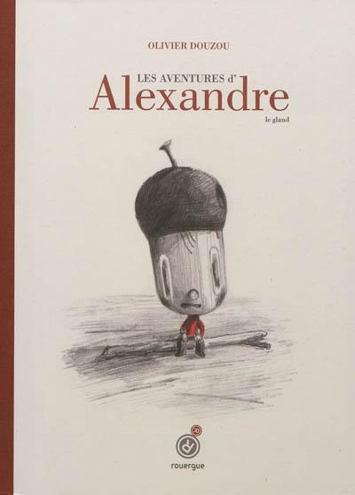 aventures d'Alexandre le gland (Les ) |