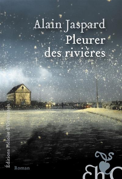 Pleurer des rivières | Alain Jaspard