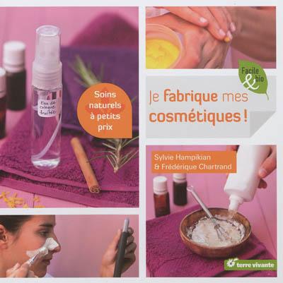 Je fabrique mes cosmétiques : soins naturels à petits prix / texte, Sylvie Hampikian | Hampikian, Sylvie. Auteur