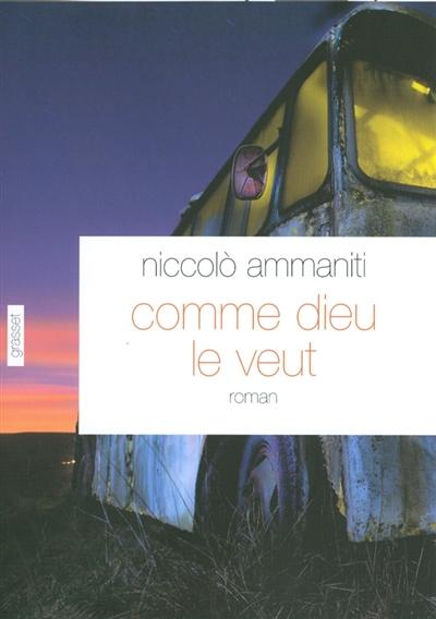 Comme Dieu le veut | Ammaniti, Niccolo (1966-....). Auteur