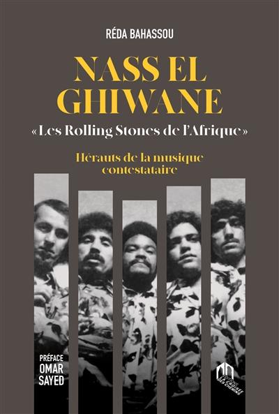 Nass el Ghiwane : les Rolling Stones de l'Afrique : hérauts de la musique contestataire