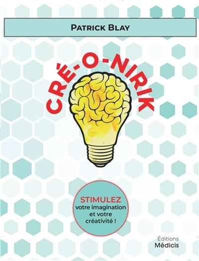 Cré-o-nirik : stimulez votre imagination et votre créativité !