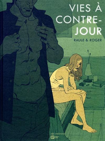 Vies à contre-jour    Raule (1971-....). Auteur