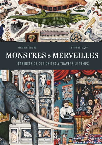 Monstres & merveilles : cabinets de curiosités à travers le temps   Alexandre Galand (1979-....). Auteur