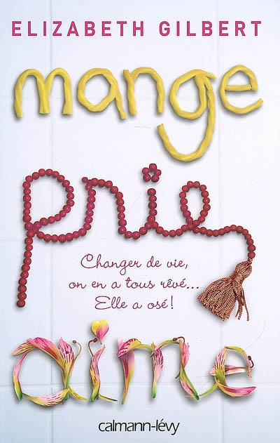 Mange, prie, aime : changer de vie, on en a tous rêvé... elle a osé ! / Elizabeth Gilbert   Gilbert, Elizabeth (1969-....). Auteur