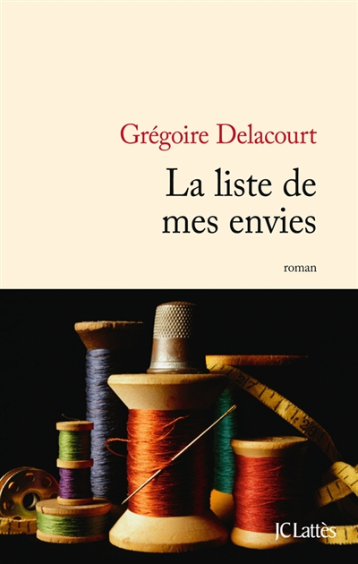 La liste de mes envies : roman / Grégoire Delacourt | Delacourt, Grégoire (1960-....). Auteur