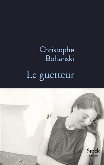 Le guetteur : roman / Christophe Boltanski | Boltanski, Christophe (1962-....). Auteur