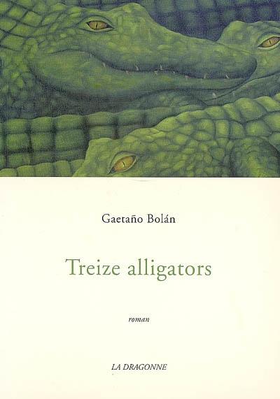 Treize alligators : roman | Gaetaño  Bolán (1969-....). Auteur