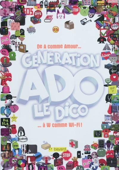 Génération ado, le dico : de A comme amour à W comme Wi-Fi ! / textes, Jeanne Siaud-Facchin, Nathalie Szapiro-Manoukian, Charlotte et Fanny Manoukian... [et al.]  