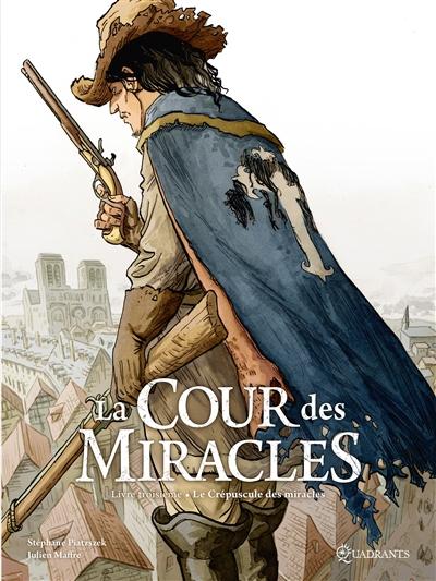 La cour des Miracles. Vol. 3. Le crépuscule des miracles