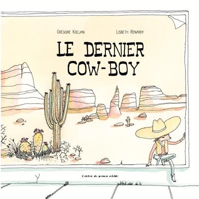 Le dernier cow-boy / Grégoire Kocjan, Lisbeth Renardy | Kocjan, Grégoire. Auteur
