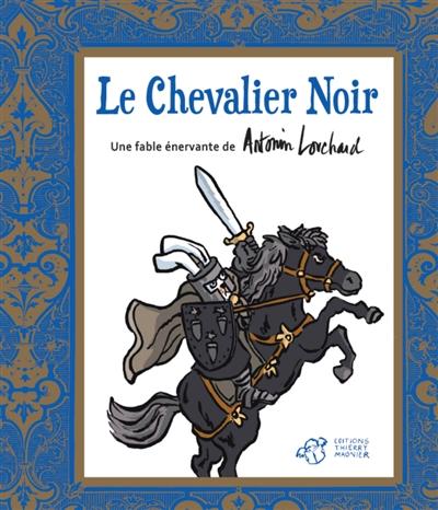 Le chevalier noir : une fable énervante   Louchard, Antonin (1954-....). Auteur