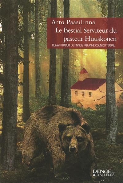 bestial serviteur du pasteur Huuskonen (Le) : roman | Paasilinna, Arto (1942-....). Auteur
