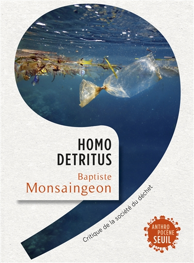 Homo detritus : critique de la société du déchet / Baptiste Monsaingeon | Monsaingeon, Baptiste. Auteur