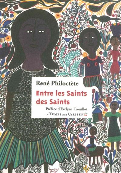 Entre les saints des saints / René Philoctète   Philoctète, René (1932-1995). Auteur