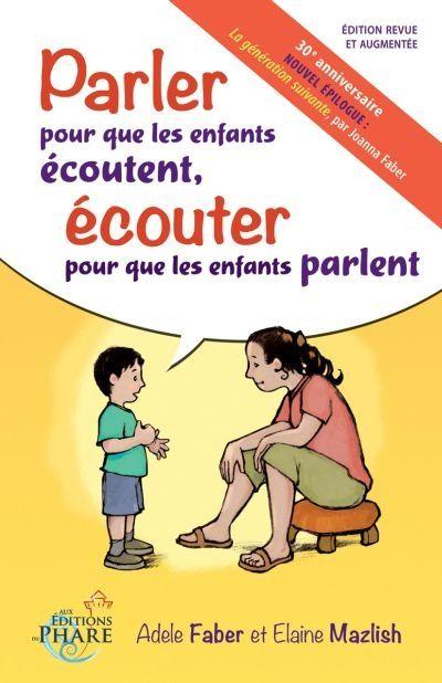 Parler pour que les enfants écoutent, écouter pour que les enfants parlent | Faber, Adèle. Auteur