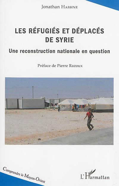 Les réfugiés et déplacés de Syrie : une reconstruction nationale en question