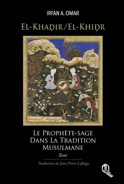 El-Khadir, El-Khidr : le prophète-sage dans la tradition musulmane