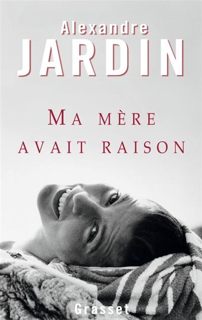Ma mère avait raison : roman / Alexandre Jardin   Jardin, Alexandre (1965-....). Auteur