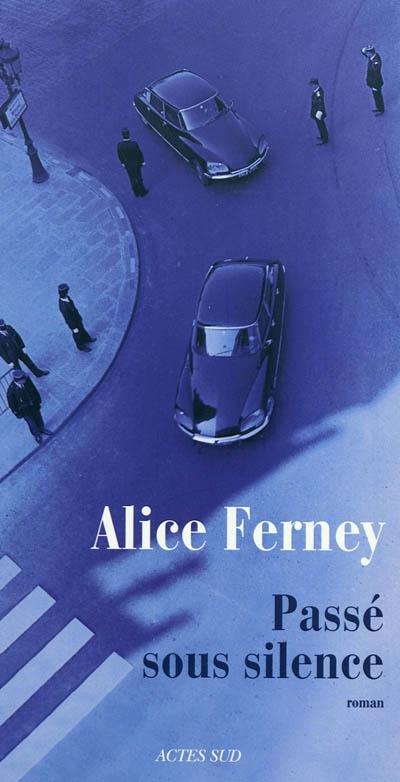 Passé sous silence : roman | Ferney, Alice (1961-....)