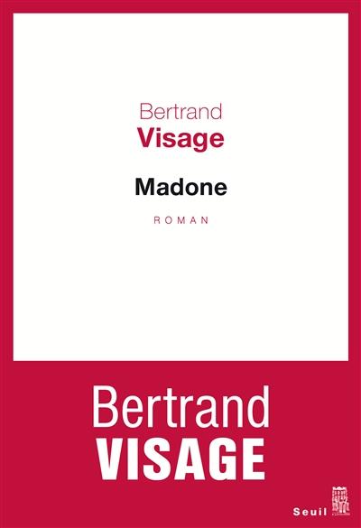 Madone : roman | Visage, Bertrand. Auteur