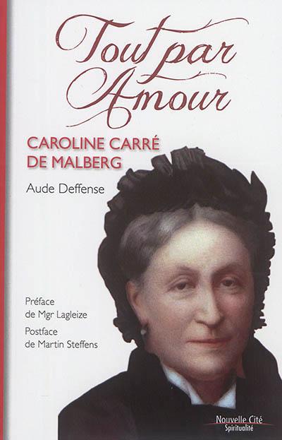Tout par amour : Caroline Carré de Malberg