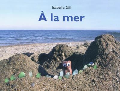 A la mer / Isabelle Gil | Gil, Isabelle (1964-....). Auteur
