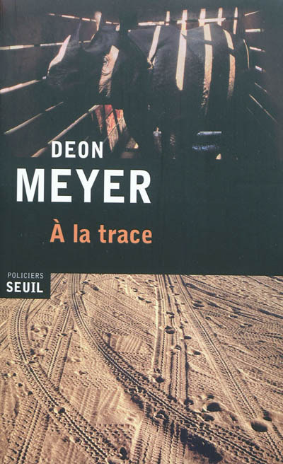 A la trace : roman / Deon Meyer   Meyer, Deon (1958-....). Auteur