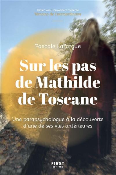 Sur les pas de Mathilde de Toscane : une parapsychologue à la découverte d'une de ses vies antérieures