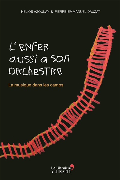 L'enfer aussi a son orchestre. La musique dans les camps | Azoulay, Hélios (1975-....). Auteur