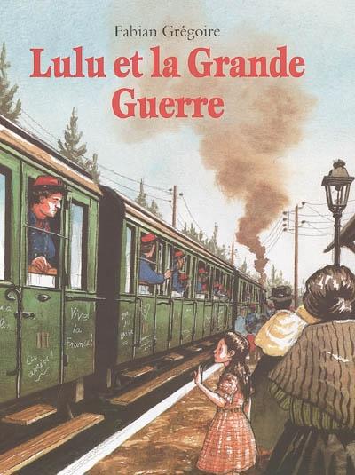 Lulu et la Grande Guerre | Grégoire, Fabian. Auteur