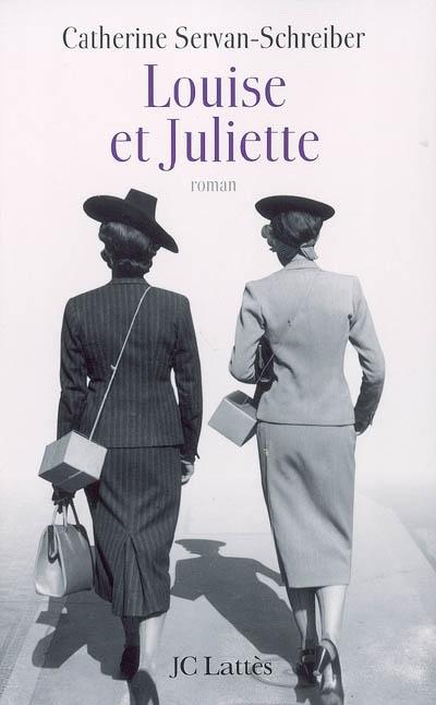 Louise et Juliette : roman   Servan-Schreiber, Catherine. Auteur