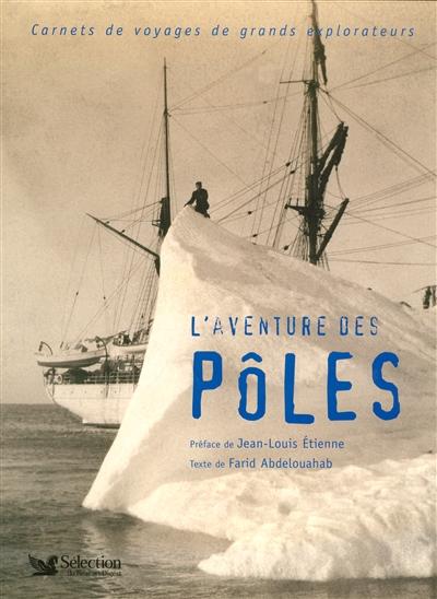 L' aventure des poles : carnets de voyages de grands explorateurs | Abdelouahab, Farid (1965-....). Auteur