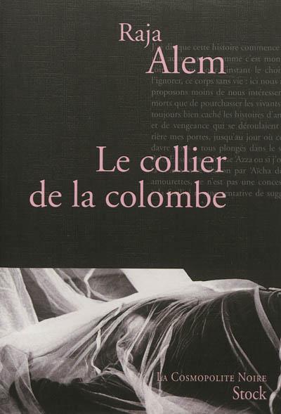 Le collier de la colombe : roman / Raja Alem   ʿĀlim, Raǧā' (1970-....). Auteur